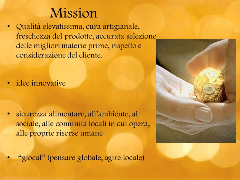 Mission Qualità elevatissima, cura artigianale, freschezza del prodotto, accurata selezione delle migliori materie prime, rispetto e considerazione de