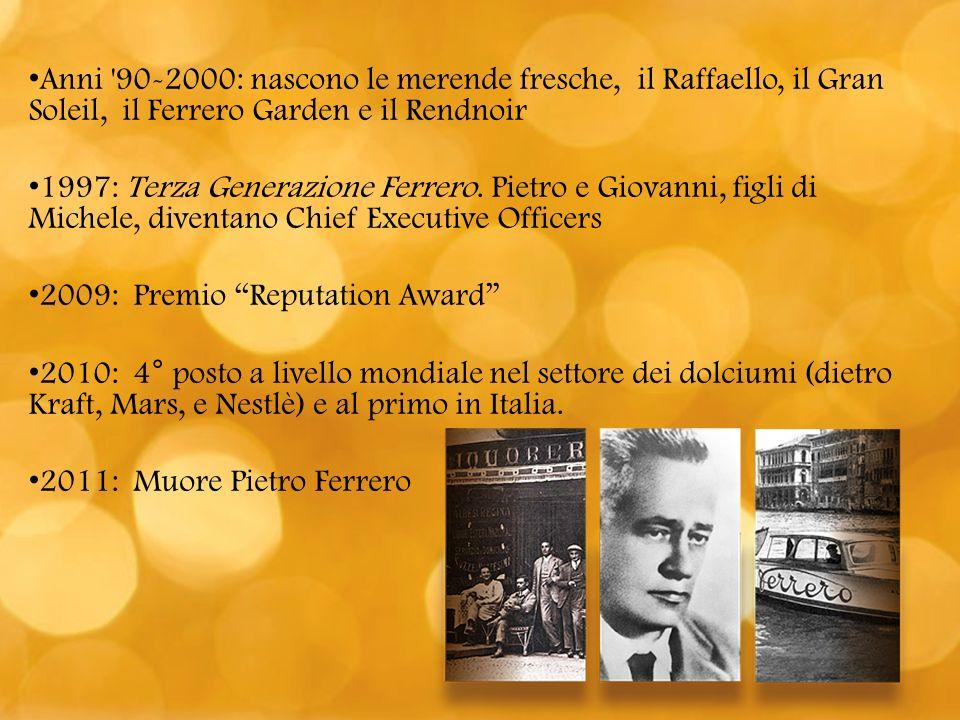 Anni '90-2000: nascono le merende fresche, il Raffaello, il Gran Soleil, il Ferrero Garden e il Rendnoir 1997: Terza Generazione Ferrero. Pietro e Gio