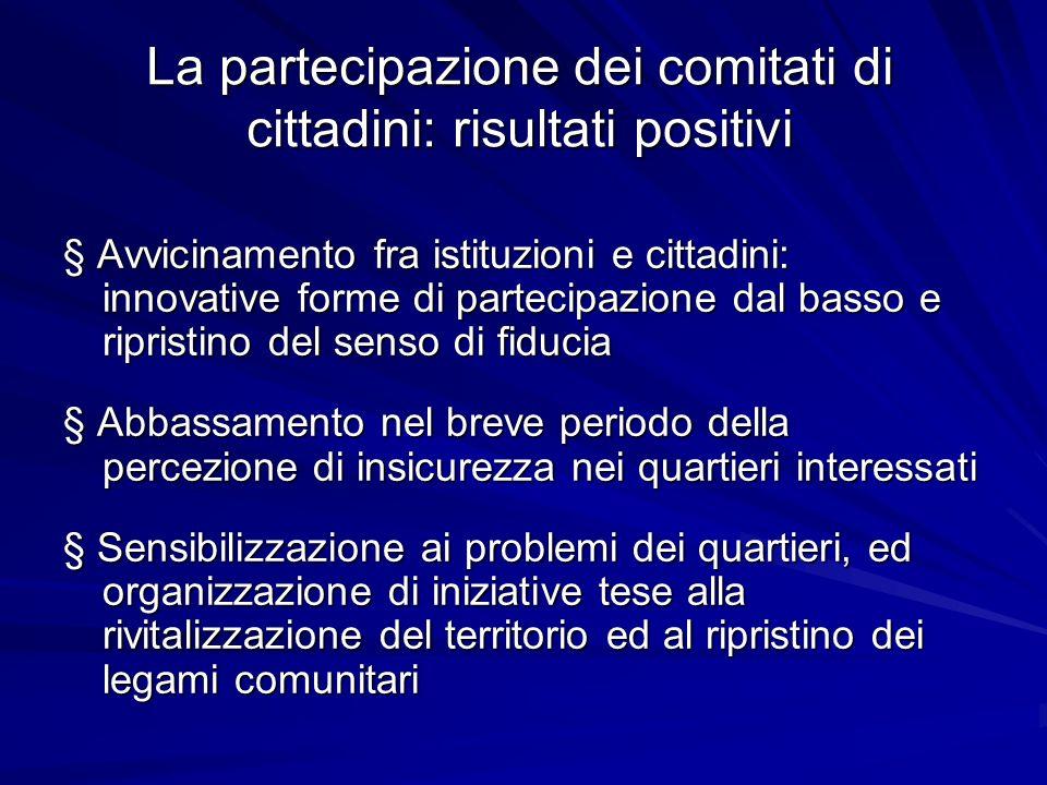 La partecipazione dei comitati di cittadini: risultati positivi § Avvicinamento fra istituzioni e cittadini: innovative forme di partecipazione dal ba