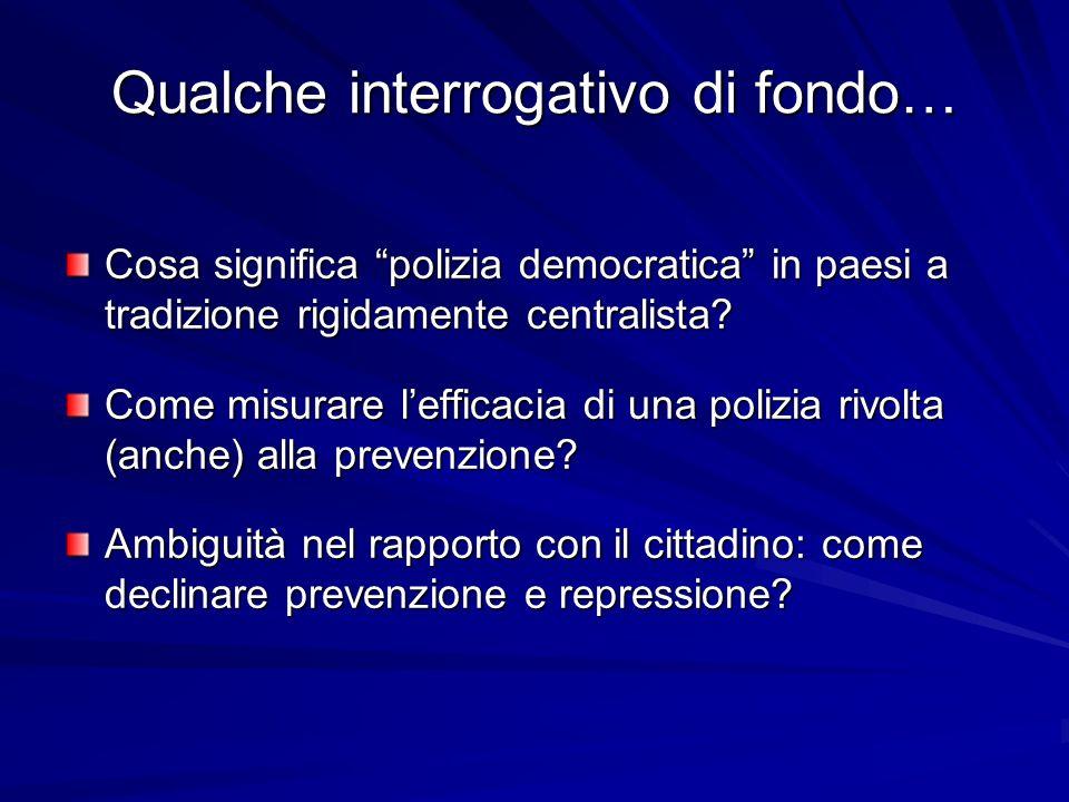 Qualche interrogativo di fondo… Cosa significa polizia democratica in paesi a tradizione rigidamente centralista.