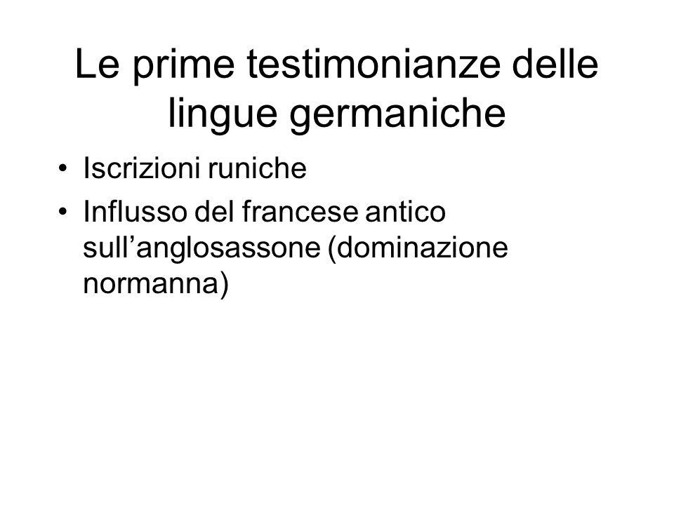 Le prime testimonianze delle lingue germaniche Iscrizioni runiche Influsso del francese antico sullanglosassone (dominazione normanna)