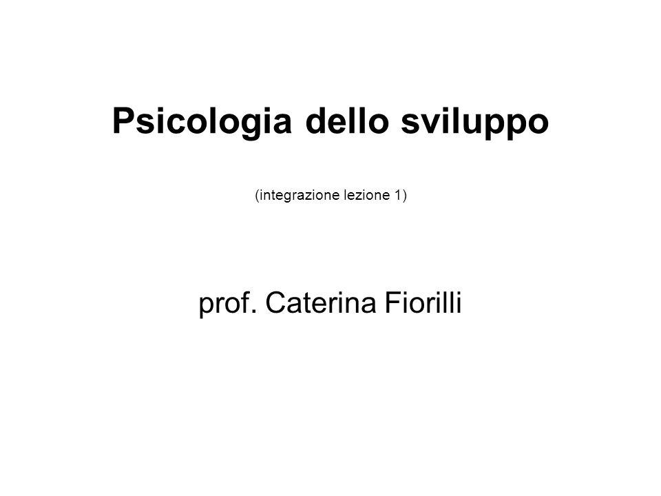 Psicologia dello sviluppo (integrazione lezione 1) prof. Caterina Fiorilli