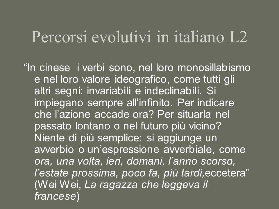 Percorsi evolutivi in italiano L2 In cinese i verbi sono, nel loro monosillabismo e nel loro valore ideografico, come tutti gli altri segni: invariabi