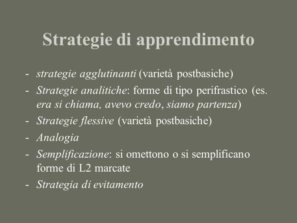 Strategie di apprendimento -strategie agglutinanti (varietà postbasiche) -Strategie analitiche: forme di tipo perifrastico (es. era si chiama, avevo c