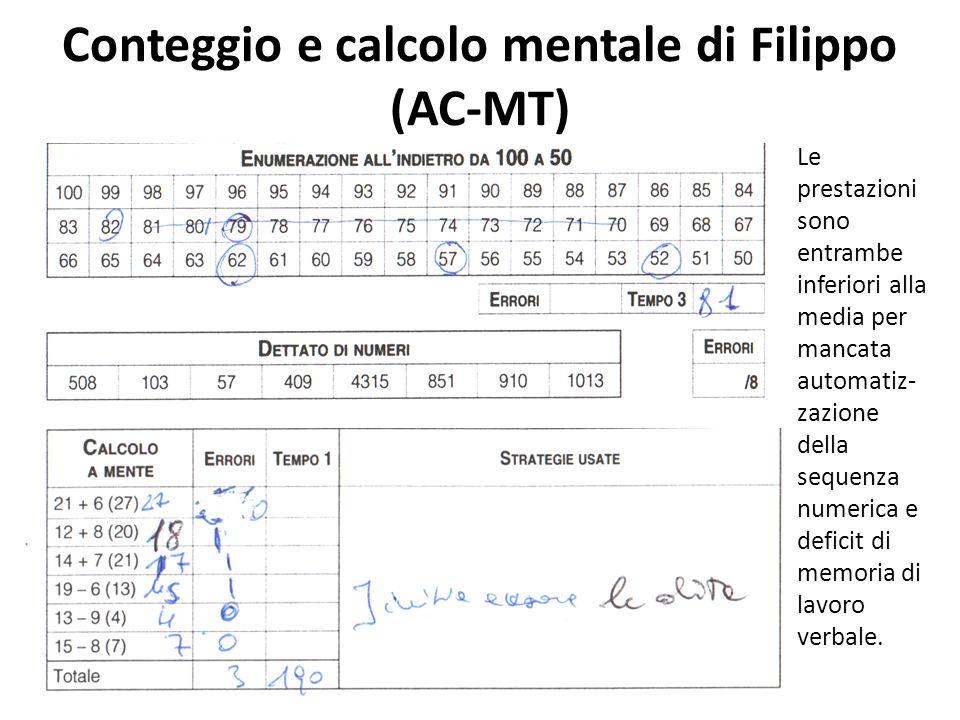 Conteggio e calcolo mentale di Filippo (AC-MT) Le prestazioni sono entrambe inferiori alla media per mancata automatiz- zazione della sequenza numeric