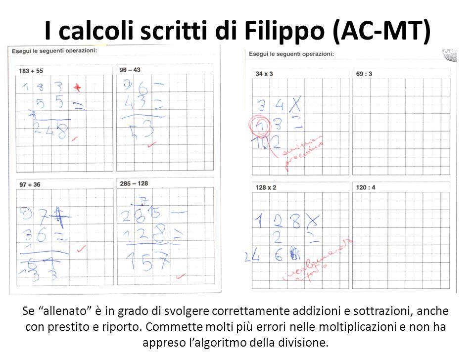 I calcoli scritti di Filippo (AC-MT) Se allenato è in grado di svolgere correttamente addizioni e sottrazioni, anche con prestito e riporto. Commette