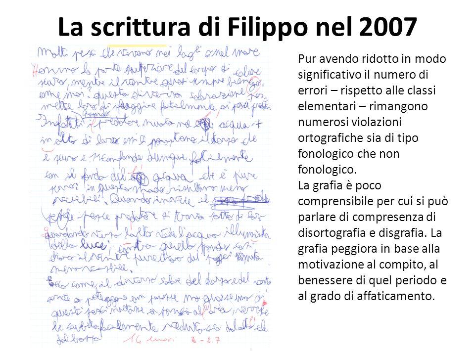 La scrittura di Filippo nel 2007 Pur avendo ridotto in modo significativo il numero di errori – rispetto alle classi elementari – rimangono numerosi v