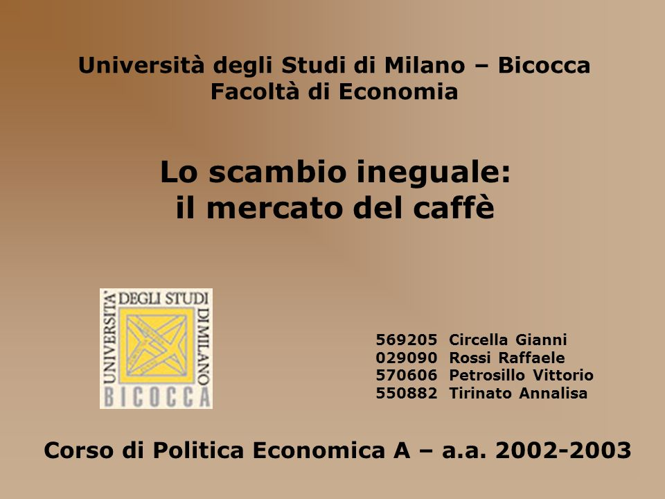 Università degli Studi di Milano – Bicocca Facoltà di Economia 569205 Circella Gianni 029090 Rossi Raffaele 570606 Petrosillo Vittorio 550882 Tirinato
