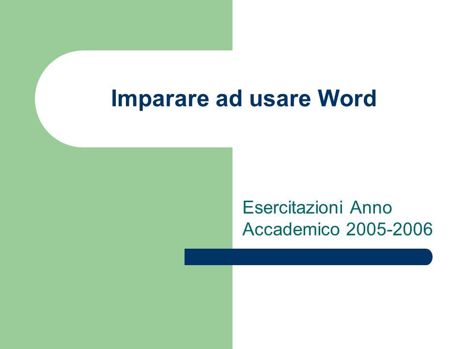 Imparare ad usare Word Esercitazioni Anno Accademico 2005-2006