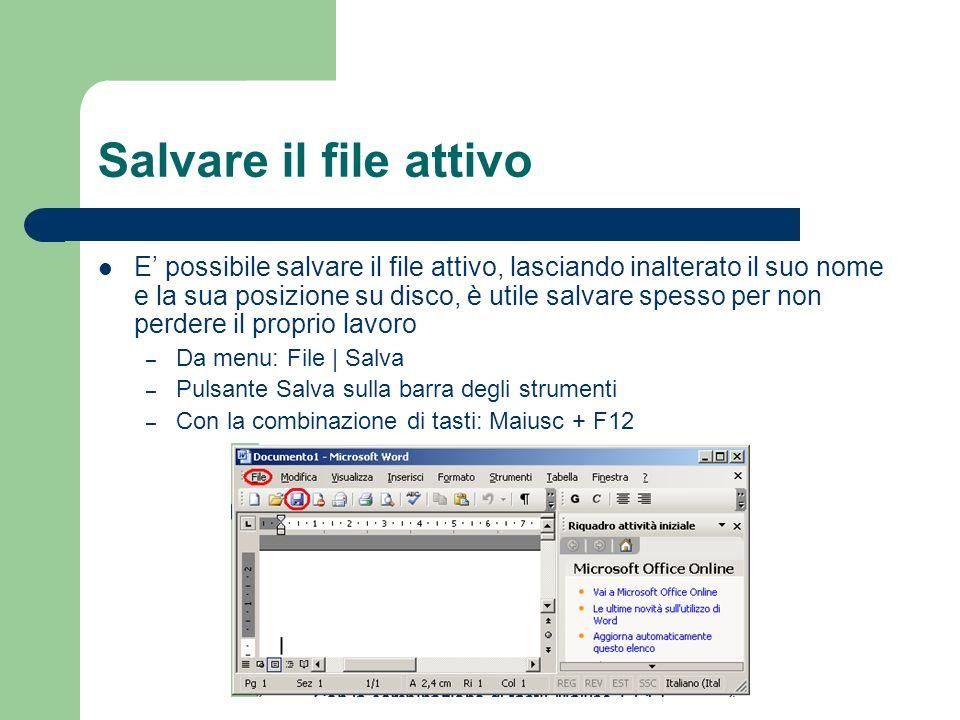 Salvare il file attivo E possibile salvare il file attivo, lasciando inalterato il suo nome e la sua posizione su disco, è utile salvare spesso per no
