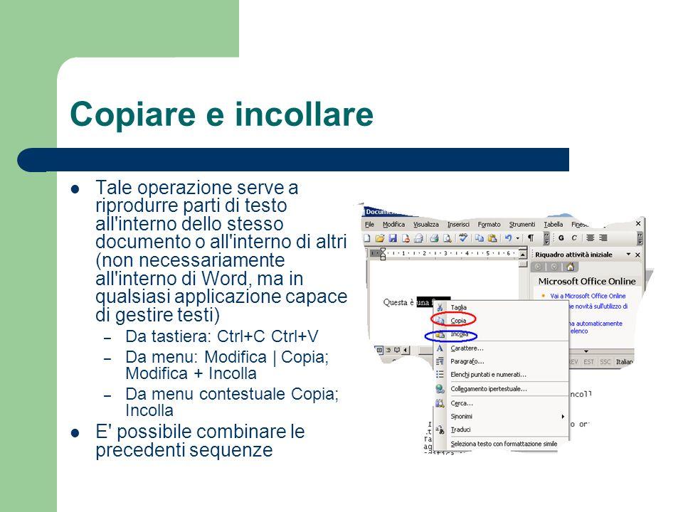 Copiare e incollare Tale operazione serve a riprodurre parti di testo all'interno dello stesso documento o all'interno di altri (non necessariamente a
