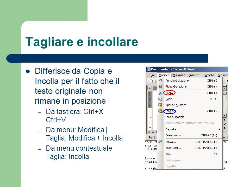 Tagliare e incollare Differisce da Copia e Incolla per il fatto che il testo originale non rimane in posizione – Da tastiera: Ctrl+X Ctrl+V – Da menu: