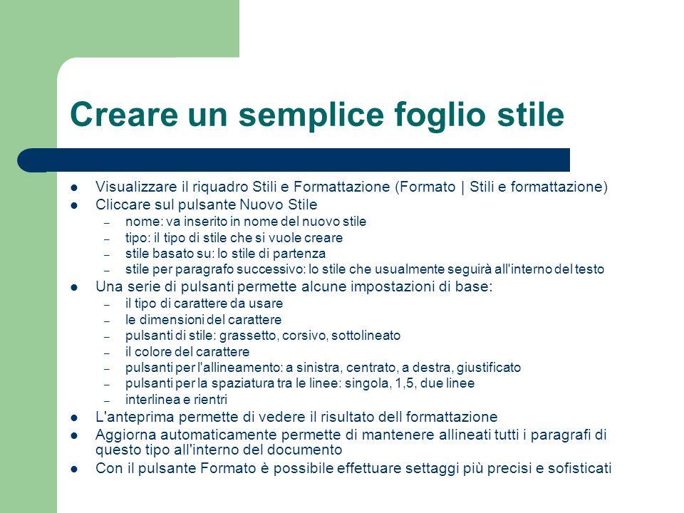 Creare un semplice foglio stile Visualizzare il riquadro Stili e Formattazione (Formato | Stili e formattazione) Cliccare sul pulsante Nuovo Stile – n