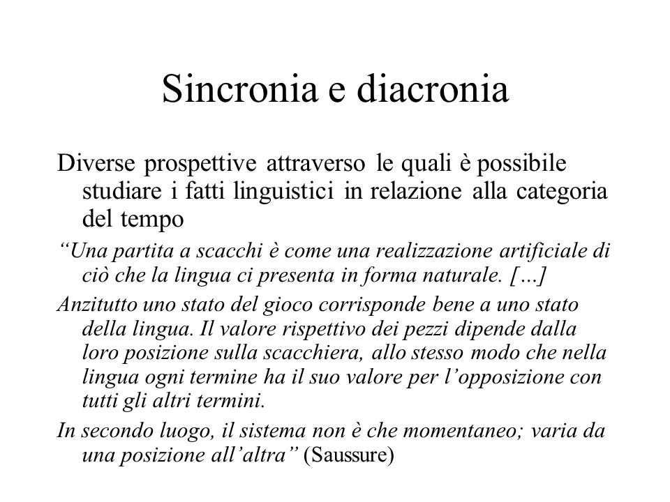 Sincronia e diacronia Diverse prospettive attraverso le quali è possibile studiare i fatti linguistici in relazione alla categoria del tempo Una parti