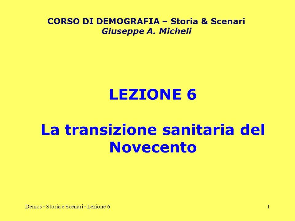 Demos - Storia e Scenari - Lezione 61 LEZIONE 6 La transizione sanitaria del Novecento CORSO DI DEMOGRAFIA – Storia & Scenari Giuseppe A. Micheli