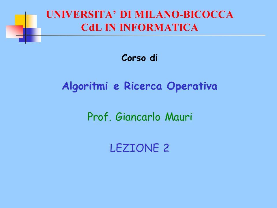 UNIVERSITA DI MILANO-BICOCCA CdL IN INFORMATICA Corso di Algoritmi e Ricerca Operativa Prof.