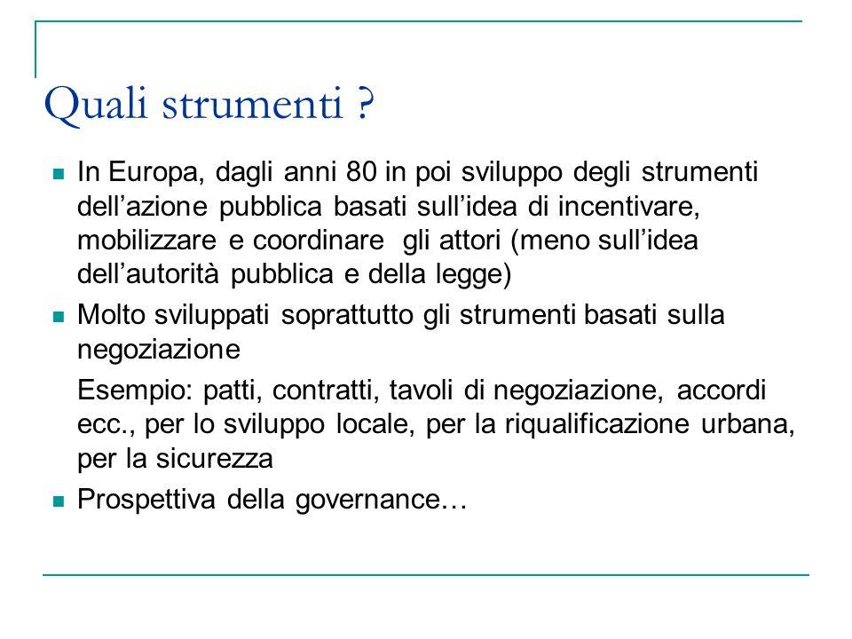 Quali strumenti ? In Europa, dagli anni 80 in poi sviluppo degli strumenti dellazione pubblica basati sullidea di incentivare, mobilizzare e coordinar