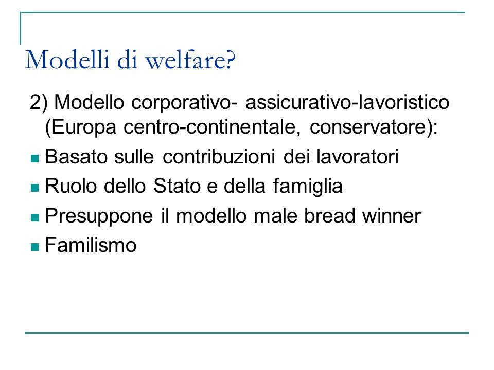 Modelli di welfare? 2) Modello corporativo- assicurativo-lavoristico (Europa centro-continentale, conservatore): Basato sulle contribuzioni dei lavora
