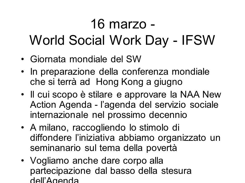 16 marzo - World Social Work Day - IFSW Giornata mondiale del SW In preparazione della conferenza mondiale che si terrà ad Hong Kong a giugno Il cui s