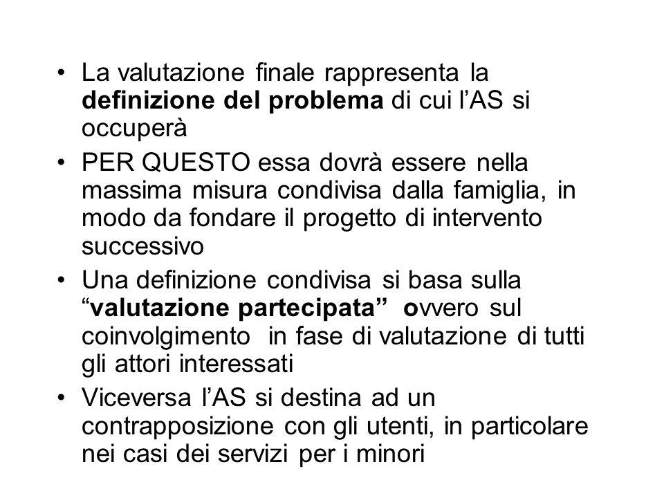 La valutazione finale rappresenta la definizione del problema di cui lAS si occuperà PER QUESTO essa dovrà essere nella massima misura condivisa dalla