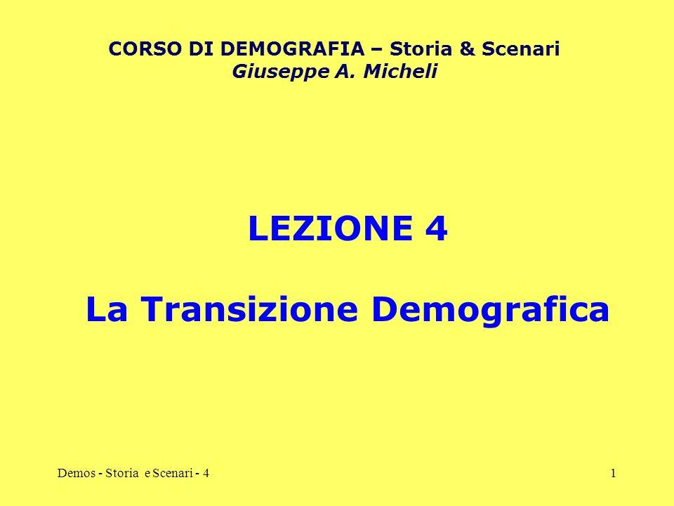 Demos - Storia e Scenari - 41 LEZIONE 4 La Transizione Demografica CORSO DI DEMOGRAFIA – Storia & Scenari Giuseppe A. Micheli