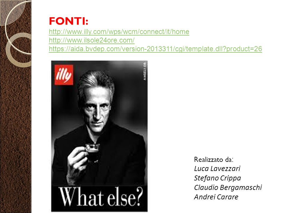 FONTI: http://www.illy.com/wps/wcm/connect/it/home http://www.ilsole24ore.com/ https://aida.bvdep.com/version-2013311/cgi/template.dll?product=26 Real