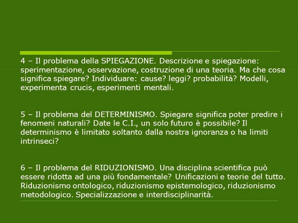 4 – Il problema della SPIEGAZIONE. Descrizione e spiegazione: sperimentazione, osservazione, costruzione di una teoria. Ma che cosa significa spiegare
