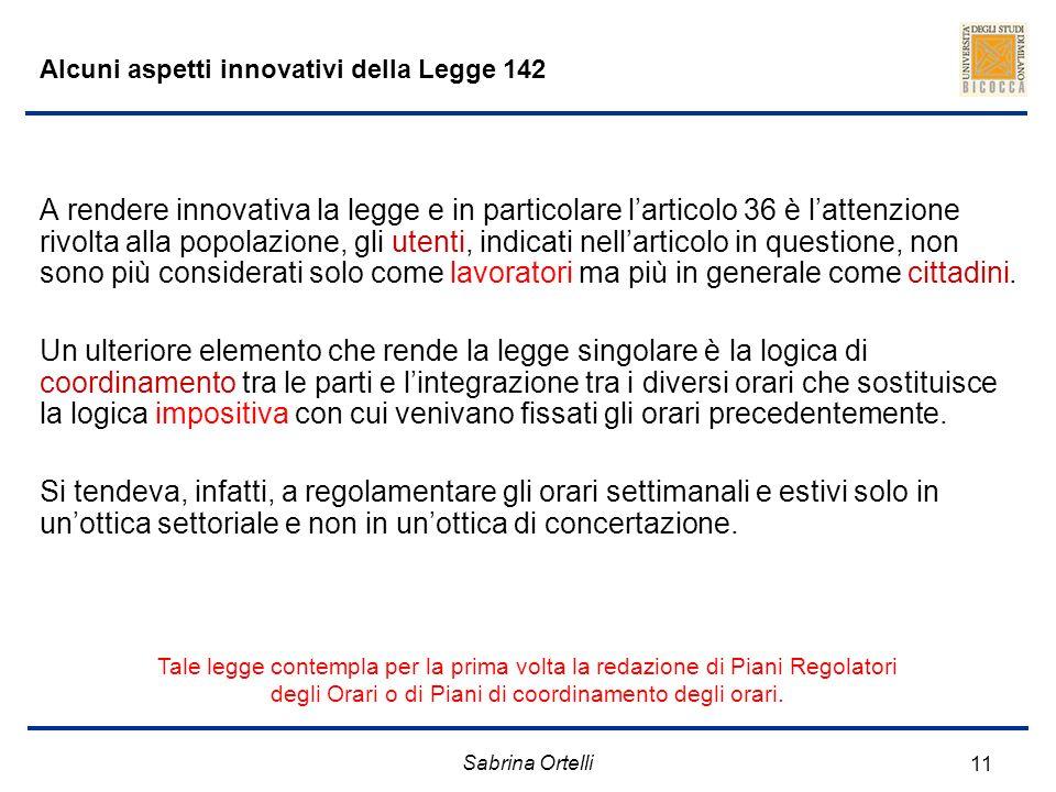 Sabrina Ortelli 11 Alcuni aspetti innovativi della Legge 142 A rendere innovativa la legge e in particolare larticolo 36 è lattenzione rivolta alla po