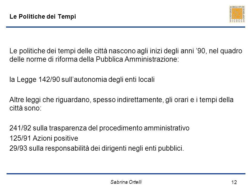 Sabrina Ortelli 12 Le Politiche dei Tempi Le politiche dei tempi delle città nascono agli inizi degli anni 90, nel quadro delle norme di riforma della