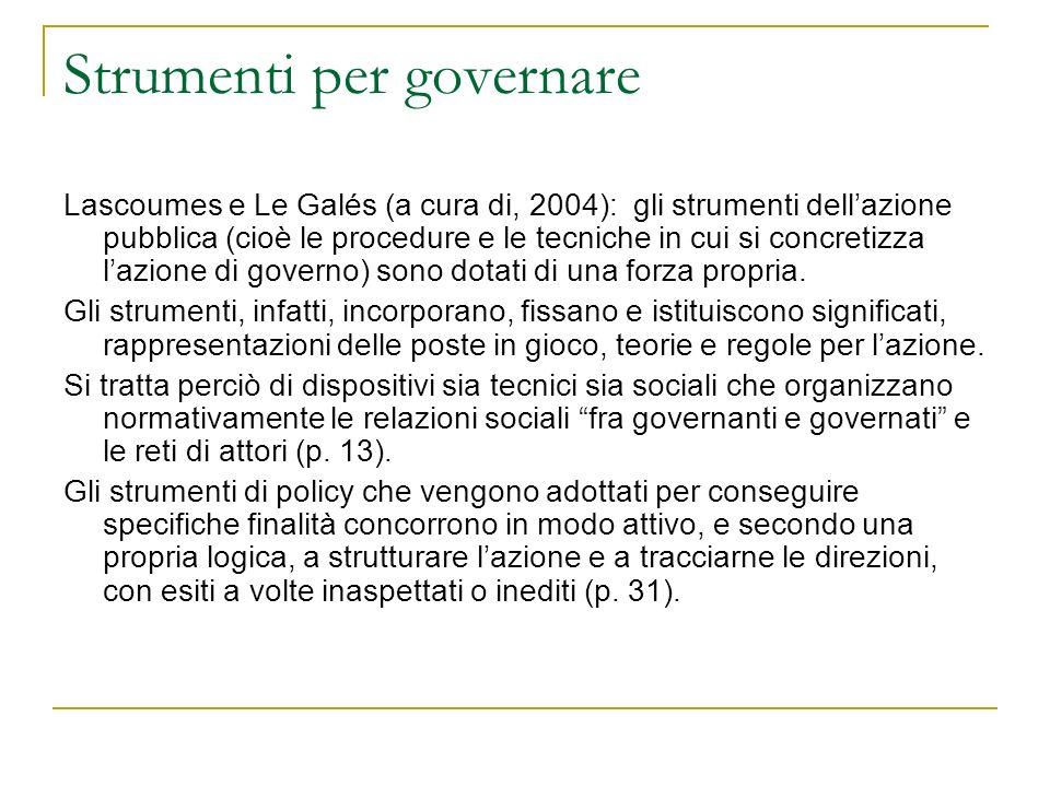Strumenti per governare Lascoumes e Le Galés (a cura di, 2004): gli strumenti dellazione pubblica (cioè le procedure e le tecniche in cui si concretiz