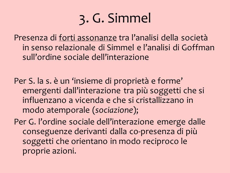 3. G. Simmel Presenza di forti assonanze tra lanalisi della società in senso relazionale di Simmel e lanalisi di Goffman sullordine sociale dellintera