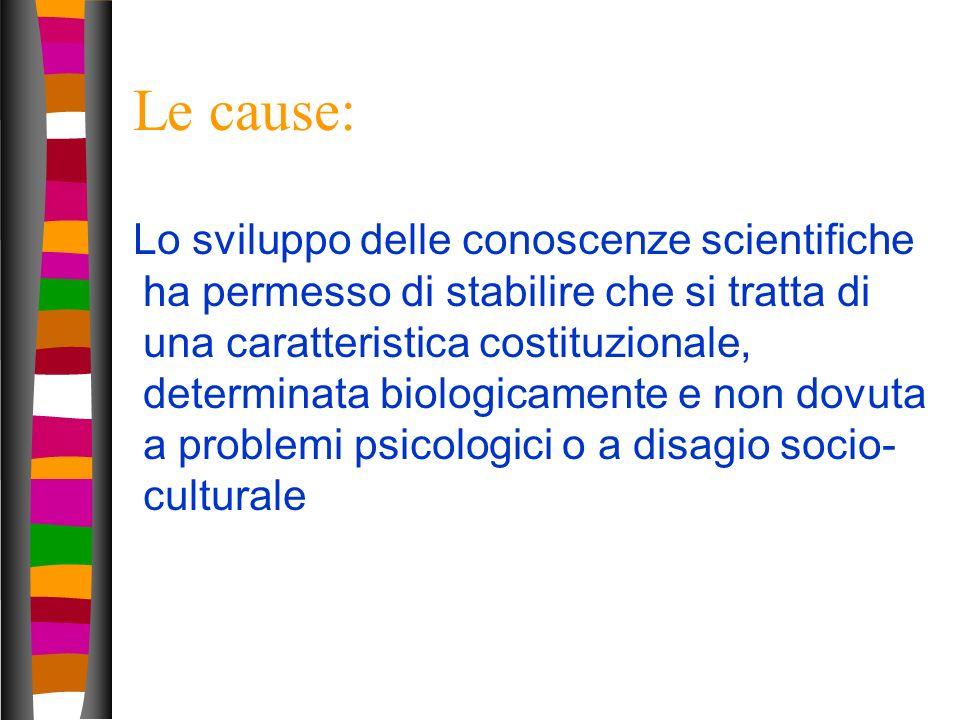 14 Le cause: Lo sviluppo delle conoscenze scientifiche ha permesso di stabilire che si tratta di una caratteristica costituzionale, determinata biolog