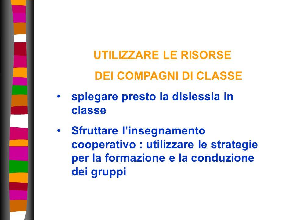35 UTILIZZARE LE RISORSE DEI COMPAGNI DI CLASSE spiegare presto la dislessia in classe Sfruttare linsegnamento cooperativo : utilizzare le strategie p