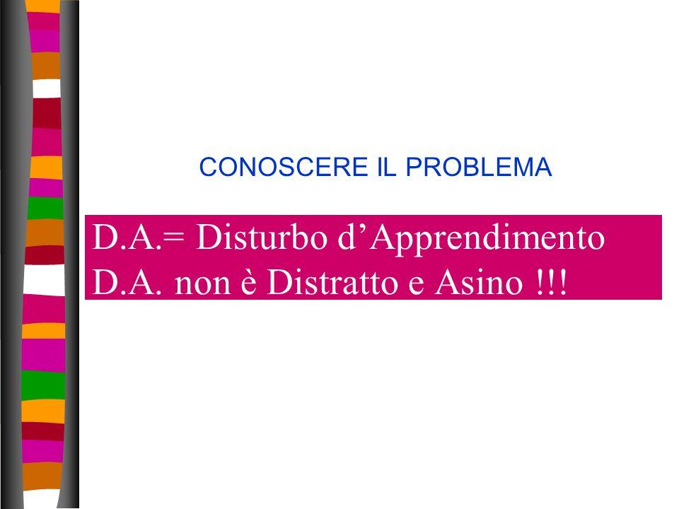 5 D.A.= Disturbo dApprendimento D.A. non è Distratto e Asino !!! CONOSCERE IL PROBLEMA