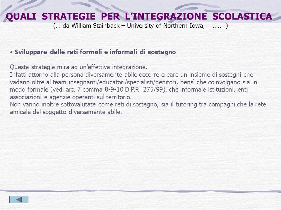 Sviluppare delle reti formali e informali di sostegno Questa strategia mira ad uneffettiva integrazione. Infatti attorno alla persona diversamente abi