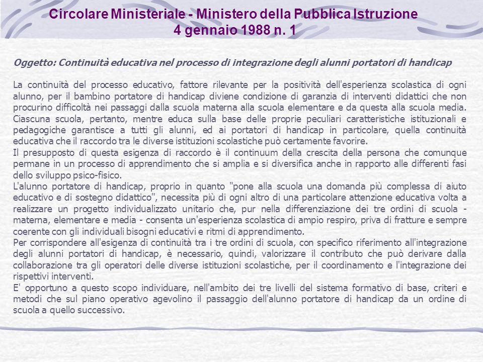 Circolare Ministeriale - Ministero della Pubblica Istruzione 4 gennaio 1988 n. 1 Oggetto: Continuità educativa nel processo di integrazione degli alun