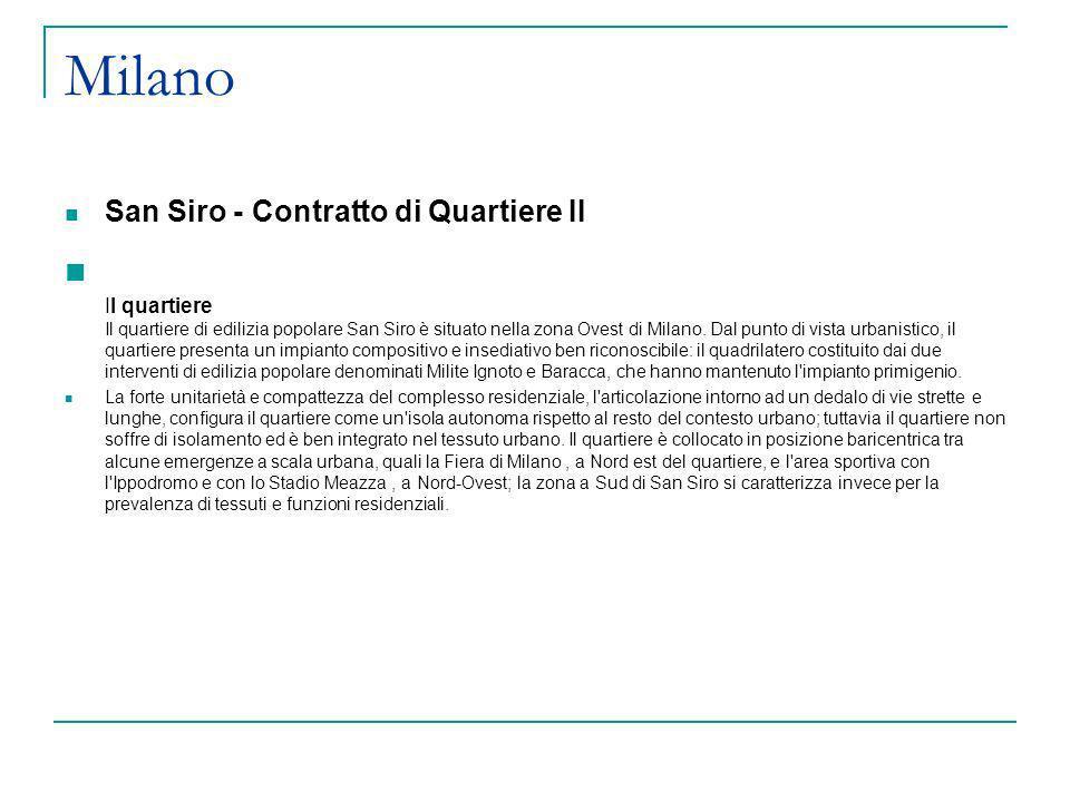 Milano San Siro - Contratto di Quartiere II Il quartiere Il quartiere di edilizia popolare San Siro è situato nella zona Ovest di Milano. Dal punto di