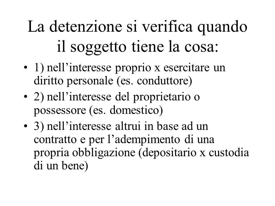 La detenzione si verifica quando il soggetto tiene la cosa: 1) nellinteresse proprio x esercitare un diritto personale (es. conduttore) 2) nellinteres