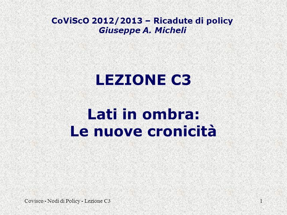 Covisco - Nodi di Policy - Lezione C31 LEZIONE C3 Lati in ombra: Le nuove cronicità CoViScO 2012/2013 – Ricadute di policy Giuseppe A. Micheli