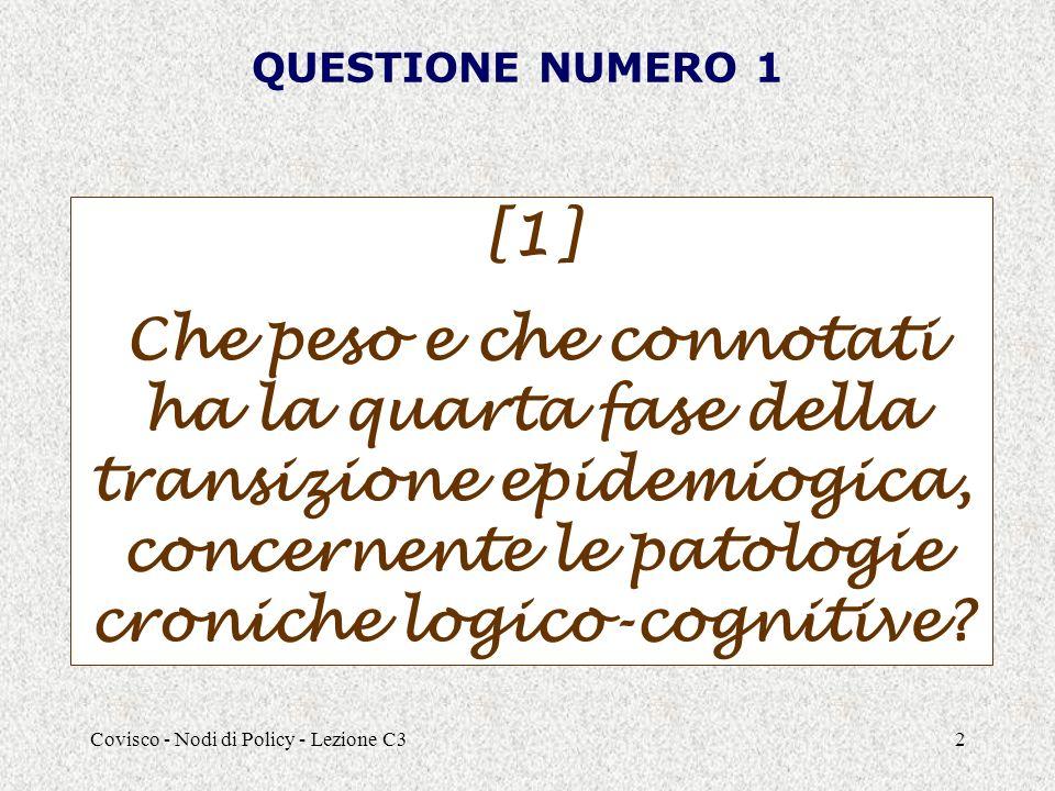 Covisco - Nodi di Policy - Lezione C32 QUESTIONE NUMERO 1 [1] Che peso e che connotati ha la quarta fase della transizione epidemiogica, concernente le patologie croniche logico-cognitive