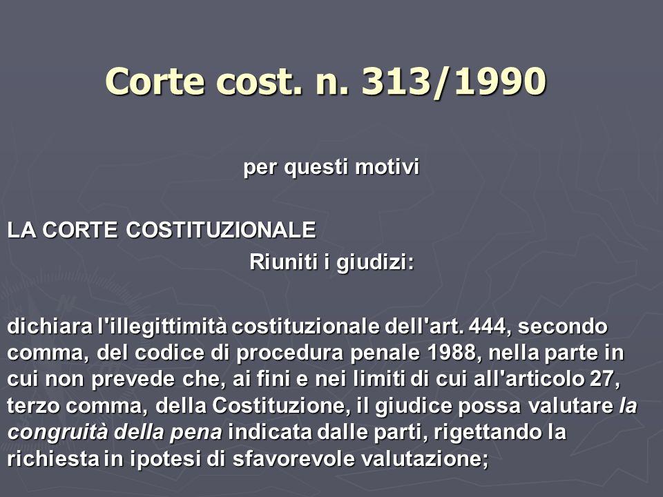 Corte cost. n. 313/1990 per questi motivi LA CORTE COSTITUZIONALE Riuniti i giudizi: dichiara l'illegittimità costituzionale dell'art. 444, secondo co