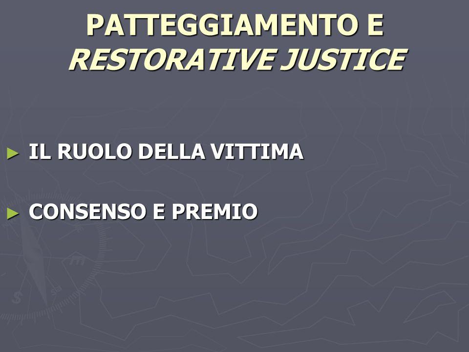 PATTEGGIAMENTO E RESTORATIVE JUSTICE IL RUOLO DELLA VITTIMA IL RUOLO DELLA VITTIMA CONSENSO E PREMIO CONSENSO E PREMIO