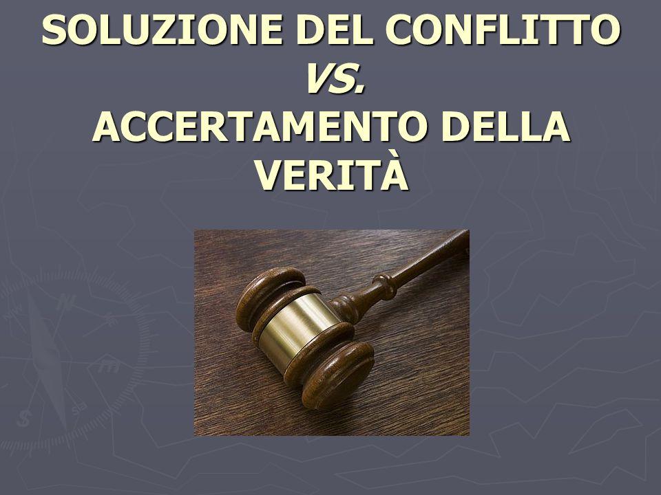 SOLUZIONE DEL CONFLITTO VS. ACCERTAMENTO DELLA VERITÀ