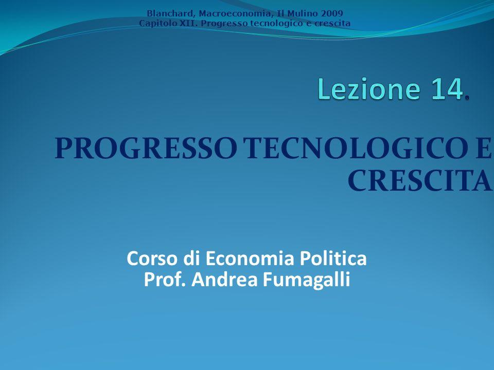 Blanchard, Macroeconomia, Il Mulino 2009 Capitolo XII. Progresso tecnologico e crescita PROGRESSO TECNOLOGICO E CRESCITA Corso di Economia Politica Pr