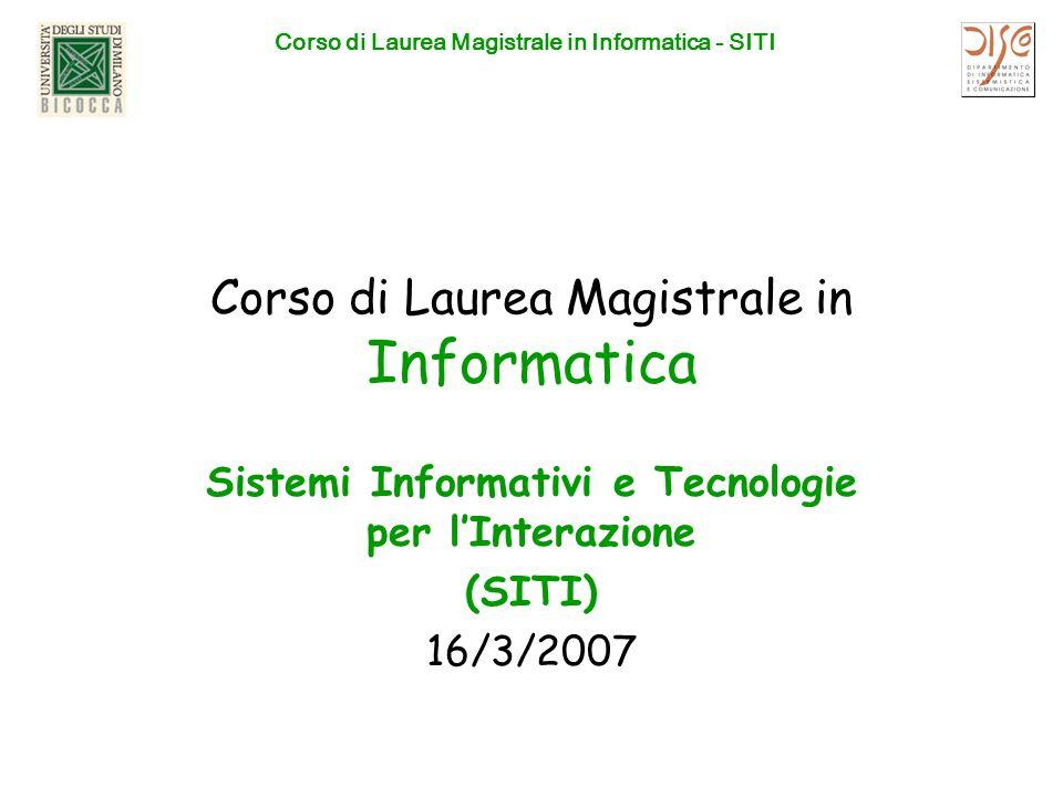 Corso di Laurea Magistrale in Informatica - SITI Corso di Laurea Magistrale in Informatica Sistemi Informativi e Tecnologie per lInterazione (SITI) 16/3/2007