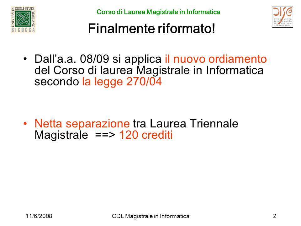 Corso di Laurea Magistrale in Informatica 11/6/2008CDL Magistrale in Informatica2 Finalmente riformato.