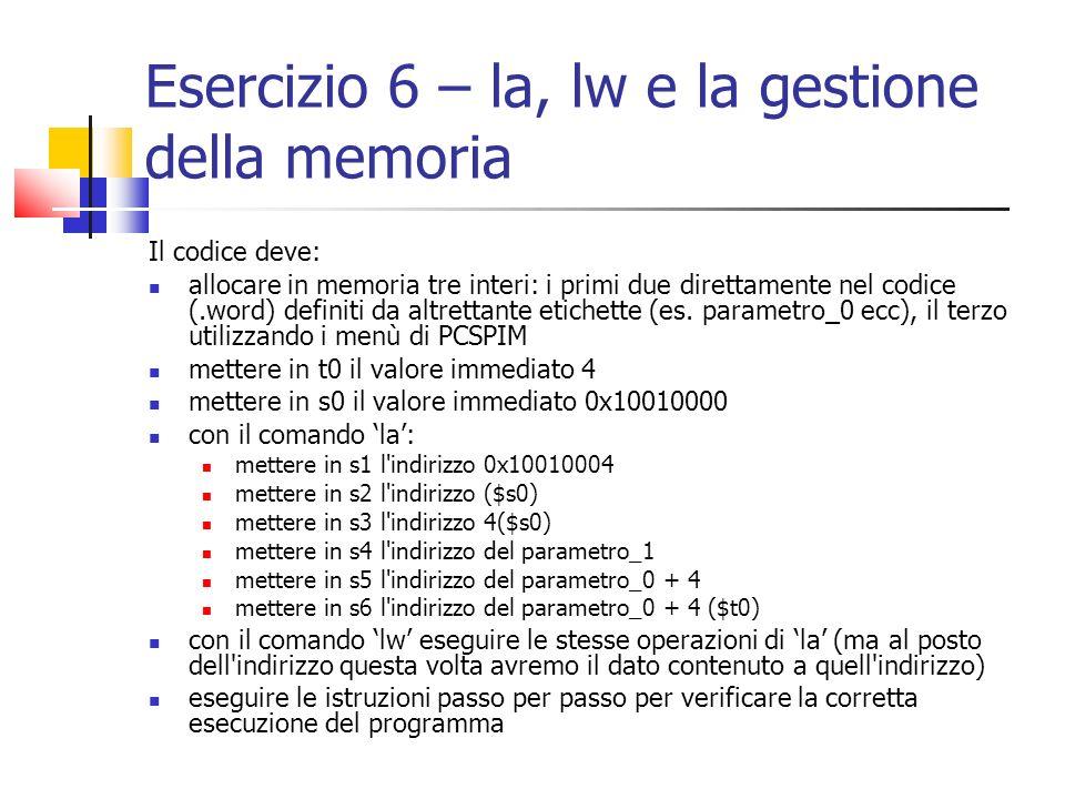 Esercizio 6 – la, lw e la gestione della memoria Il codice deve: allocare in memoria tre interi: i primi due direttamente nel codice (.word) definiti
