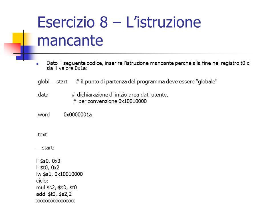 Esercizio 8 – Listruzione mancante Dato il seguente codice, inserire listruzione mancante perché alla fine nel registro t0 ci sia il valore 0x1a:.glob