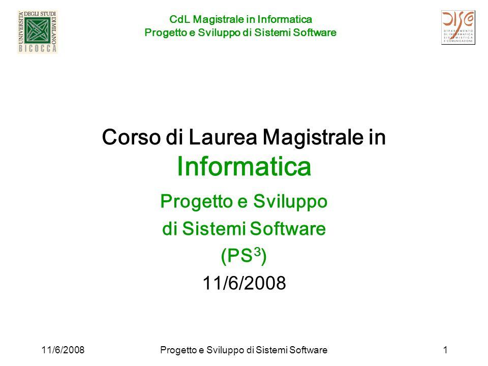 CdL Magistrale in Informatica Progetto e Sviluppo di Sistemi Software 11/6/2008Progetto e Sviluppo di Sistemi Software1 Corso di Laurea Magistrale in Informatica Progetto e Sviluppo di Sistemi Software (PS 3 ) 11/6/2008