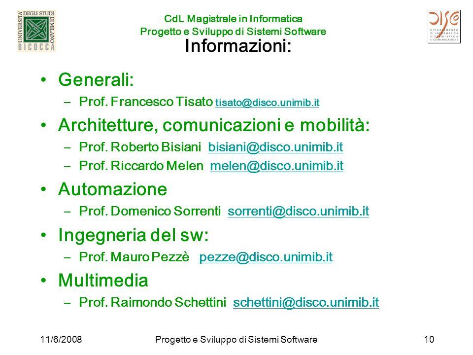 CdL Magistrale in Informatica Progetto e Sviluppo di Sistemi Software 11/6/2008Progetto e Sviluppo di Sistemi Software10 Informazioni: Generali: –Prof.